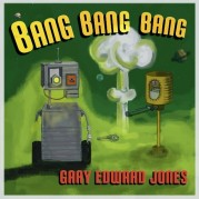 Bang Bang Bang  – Gary Edward Jones